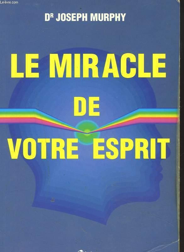 LE MIRACLE DE VOTRE ESPRIT.