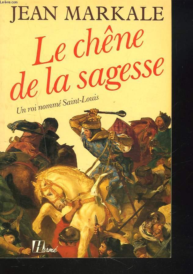 LE CHÊNE DE LA SAGESSE. UN ROI NOMME SAINT-LOUIS.