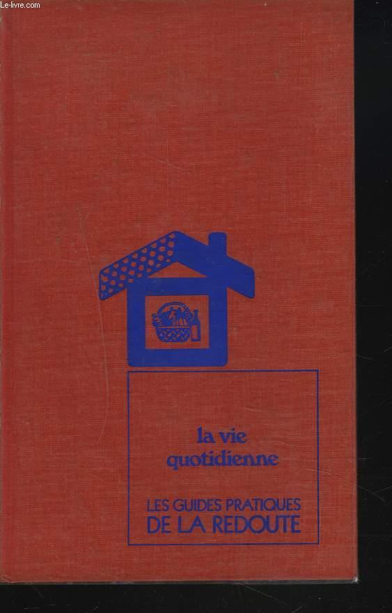 LES GUIDES PRATIQUES DE LA REDOUTE. I. LA VIE QUOTIDIENNE