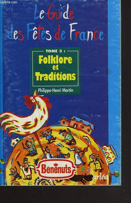 LE GUIDE DES FETES DE FRANCE. TOME 3 : FOLKLORE ET TRADITIONS.