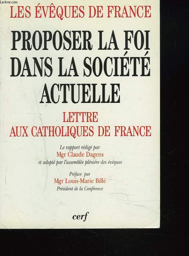 PROPOSER LA FOI DANS LA SOCIETE ACTUELLE. LETTRE AUX CATHOLIQUES DE FRANCE