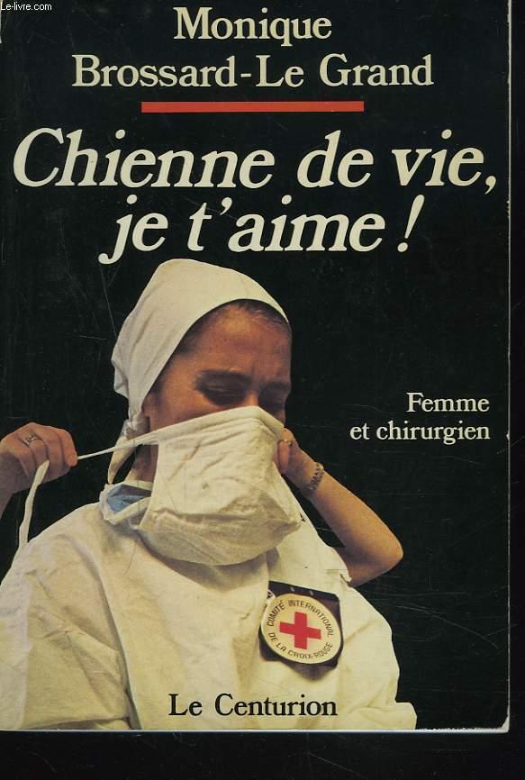 CHIENNE DE VIE, JE T'AIME ! FEMME CHIRURGIEN.