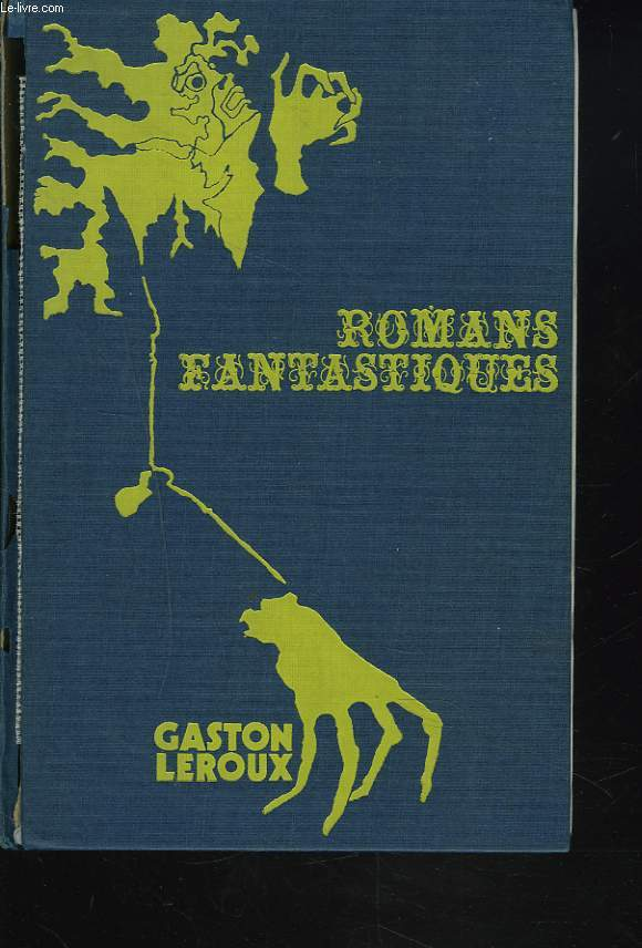 QUATRE ROMANS FANTASTIQUES (Le fauteuil hanté ; L'homme qui a vu le diable ; Le coeur cambriolé ; La double vie de Théophraste Longuet)