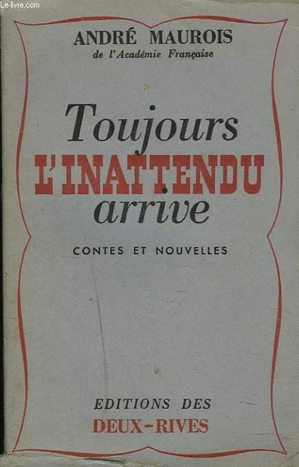 TOUJOURS L'INATTENDU ARRIVE. CONTES ET NOUVELLES.