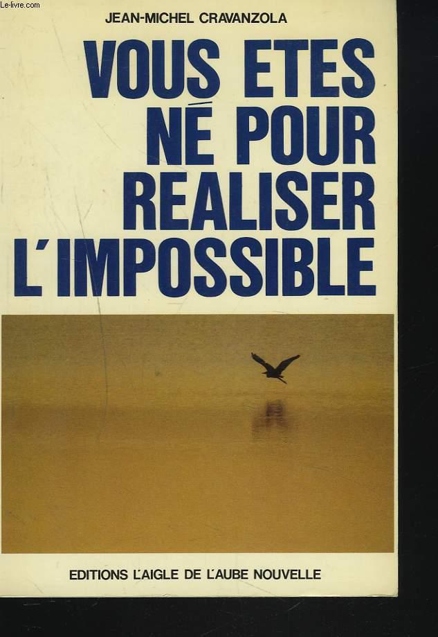 VOUS ETES NE POUR REALISER L'IMPOSSIBLE