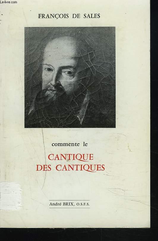 FRANCOIS DE SALES COMMENTE LE CANTIQUE DES CANTIQUES.