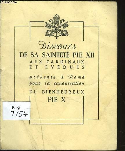 DISCOURS DE SA SAINTETE PIE XII AUX CARDINAUX ET EVEQUES PRESENTS A ROME POUR LA CANONISATION DU BIENHEUREUX PIE X.