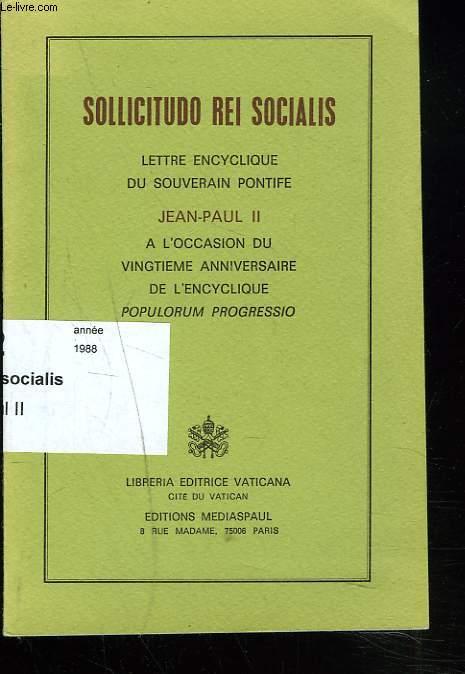 SOLLICITUDO REI SOCIALIS. LETTRE ENCYCLIQUE DU SOUVERAIN PONTIFE JEAN-PAUL II A L'OCCASION DU 20e ANNIVERSAIRE DE L'ENCYCLIQUE POPULORUM PROGRESSIO.