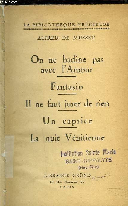 ON NE BADINE PAS AVEC L'AMOUR - FANTASIO - IL NE FAUT JURER DE RIEN - UN CAPRICE - LA NUIT VENITIENNE.