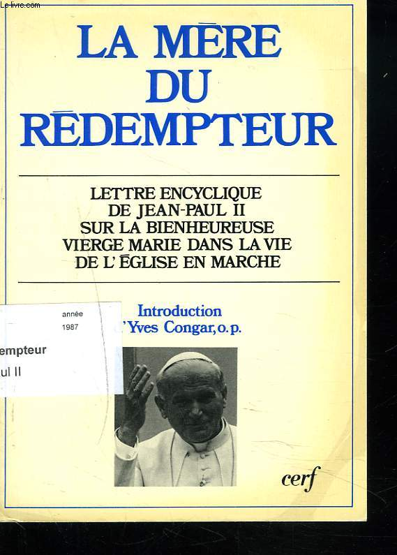 LA MERE DU REDEMPTEUR. LETTRE ENCYCLIQUE DE JEAN PAUL II SUR LA BIENHEUREUSE VIERGE MARIE DANS LA VIE DE L'EGLISE EN MARCHE.