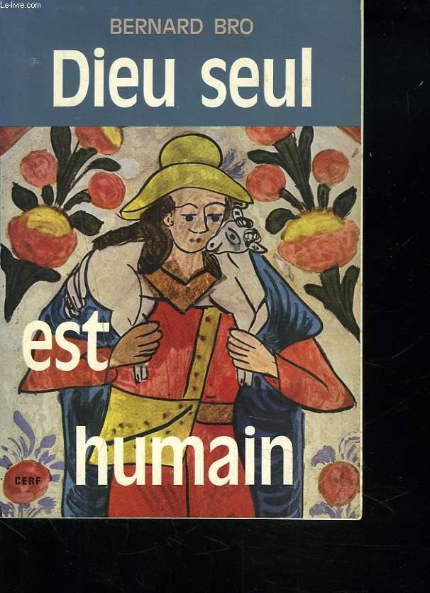 DIEU SEUL EST HUMAIN
