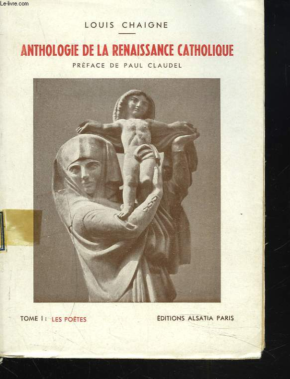 ANTHOLOGIE DE LA RENAISSANCE CATHOLIQUE. TOME I. LES POETES.