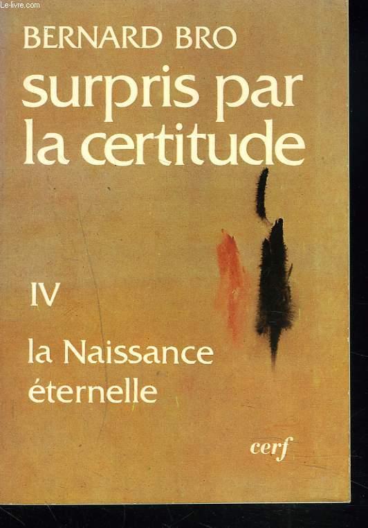 SURPRIS PAR LA CERTITUDE IV. LA NAISSANCE ETERNELLE.