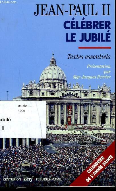 CELEBRER LE JUBILE. TEXTES ESSENTIELS