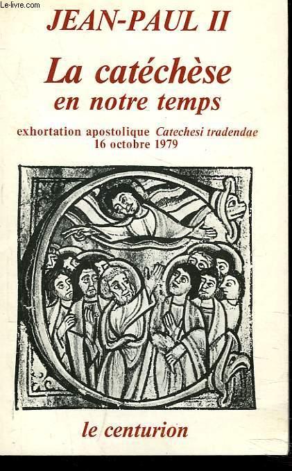 LE CATECHESE EN NOTRE TEMPS exhortation apostolique catechisi tradendae, 19 octobre 1979.