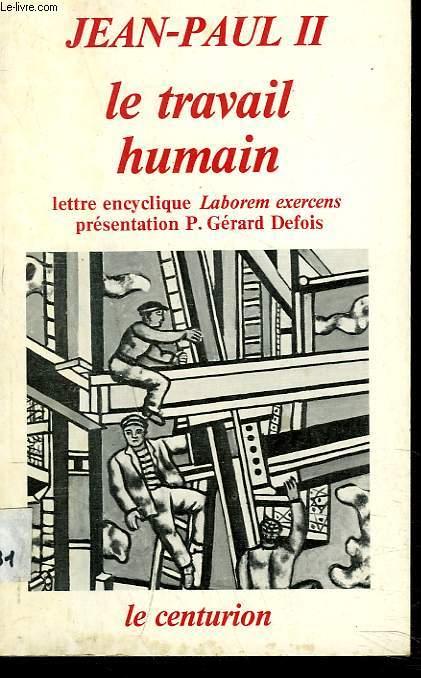 LE TRAVAIL HUMAIN. Lettre encyclique Laborem exercens présentation P. Gérard Defois.