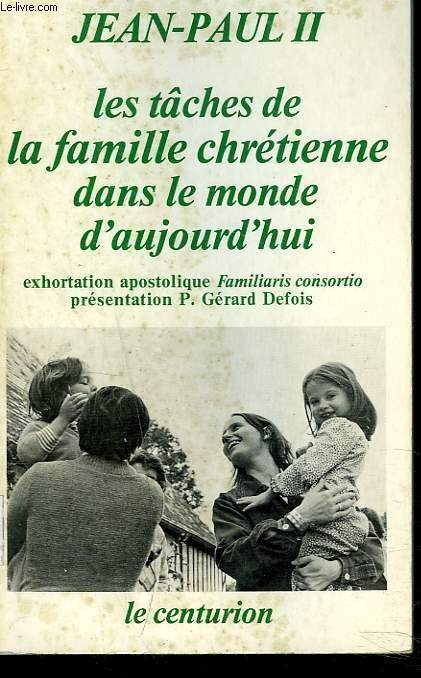 LES TACHES DE LA FAMILLE CHRETIENNE DANS LE MONDE D'AUJOURD'HUI. Exhortation apostolique Familiaris consortio.