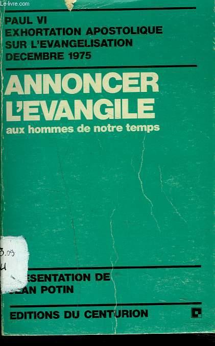 ANNONCER L'EVANGILE aux hommes de notre temps - Paul VI exhoration apostolique sur l'évangelisation décembre 1975.