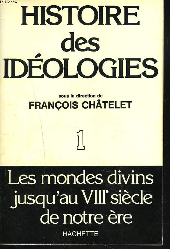 HISTOIRE DES IDEOLOGIES. TOME I. LES MONDES DIVINS JUSQU'AU VIIIe SIECLE DE NOTRE ERE.