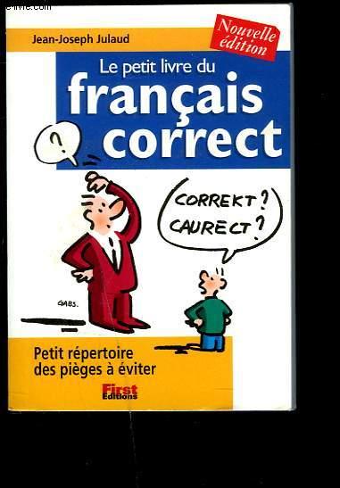 LE PETIT LIVRE DU FRANCAIS CORRECT. PETIT REPERTOIRE DES PIEGES A EVITER.