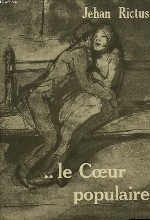 ...LE COEUR POPULAIRE. Poèmes, doléances, ballades, plaintes, complaintes, récits, chants de misère et d'amour, en langue populaire (1900-1913).