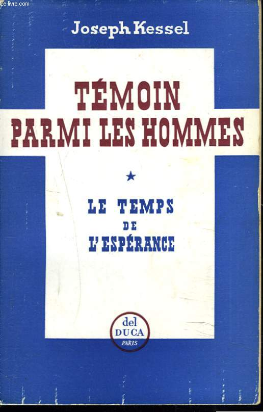 TEMOIN PARMI LES HOMMES. I. LE TEMPS DE L'ESPERANCE.