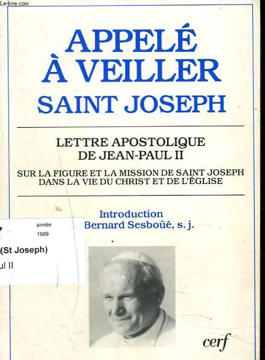 APPELE A VEILLER SAINT JOSEPH lettre apostolique de Jean Paul II sur la figure et la mission de saint Joseph dans la vie du Christ et de l'église.