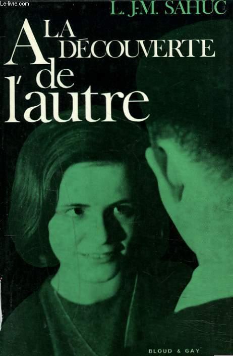 A LA DECOUVERTE DE L'AUTRE. 1. PROBLEMES DE L'ADOLESCENCE.