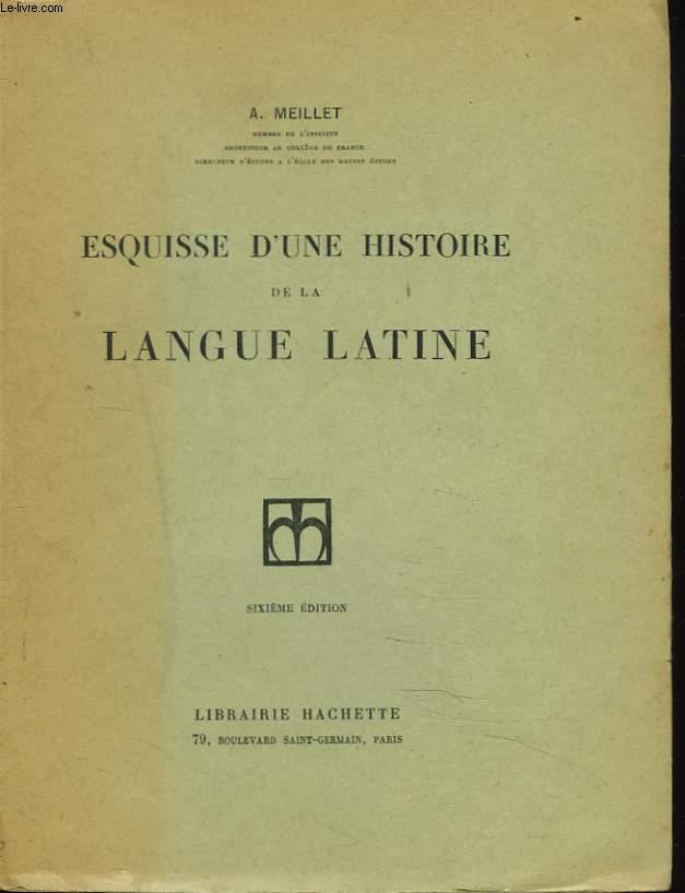 ESQUISSE D'UNE HISTOIRE DE LA LANGUE LATINE
