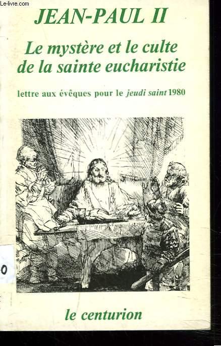 LE MYSTERE ET LE CULTE DE LA SAINTE EUCHARISTIE. Lettre aux évêques pour le jeudi saint 1980.