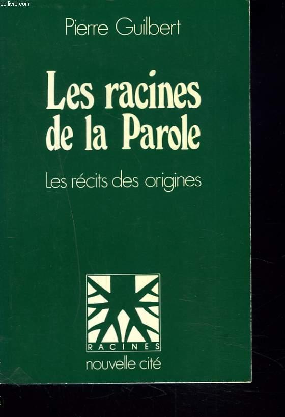 LES RACINES DE LA PAROLE. LES RECITS DES ORIGINES.