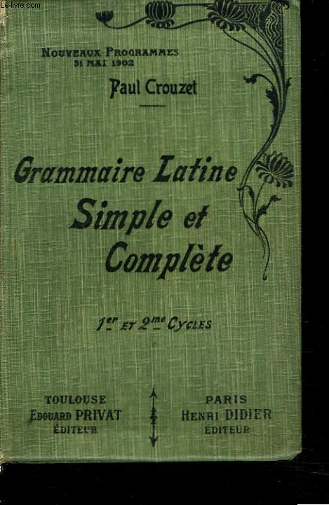 GRAMMAIRE LATINE, SIMPLE ET COMPLETE. 1er ET 2e CYCLE.