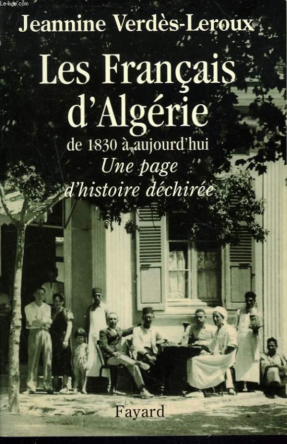 LES FRANCAIS D'ALGERIE DE 1830 à AUJOURD'HUI. UNE PAGE D'HISTOIRE DECHIREE.