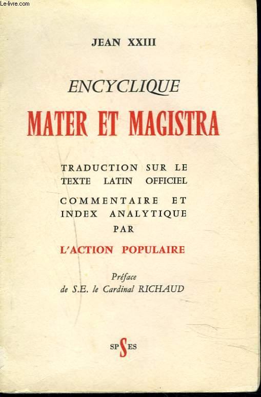 ENCYCLIQUE MATER ET MAGISTRA. TRADUCTION SUR LE TEXTE LATIN OFFICIEL, COMMENTAIRE ET INDEX ANALYTIQUE PAR L'ACTION POPULAIRE.