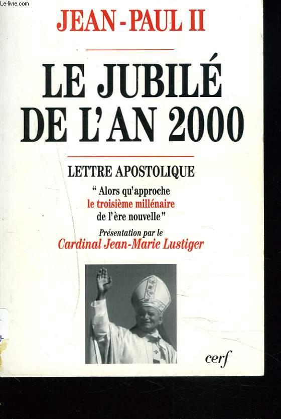 LE JUBILE DE L'AN 2000. LETTRE APOSTOLIQUE. ALORS QU'APPROCHE LE TROISIEME MILLENAIRE DE L'ERE NOUVELLE.