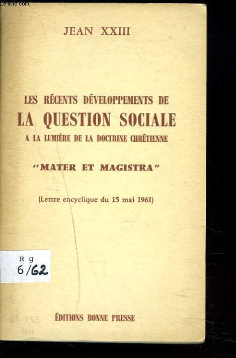 LES RECENTS DEVELOPPEMENTS DE LA QUESTION SOCIALE -A LA LUMIERE DE LA DOCTRINE CHRETIENNE- MATER ET MAGISTRA (lettre encyclique du 15 mai 1961).