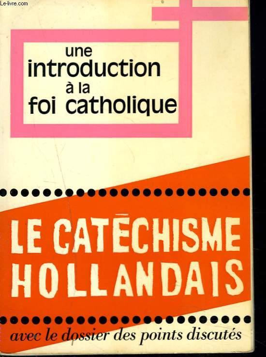 CATECHISME HOLLANDAIS. UNE INTRODUCTION A LA FOI CATHOLIQUE. LE NOUVEAU CATECHISME POUR ADULTES. Realisé sous la responsabilité des évêques des Pays-Bas.