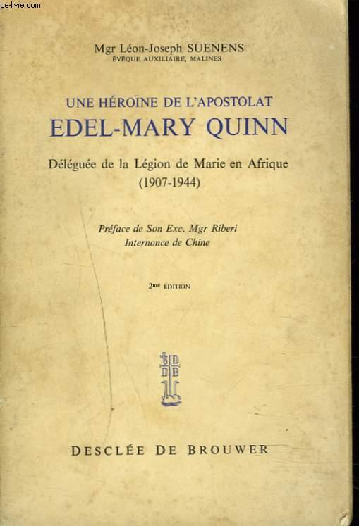 UNE HEROÏNE DE L'APOSTOLAT. EDEL-MARY QUINN. DELEGUEE DE LA LEGION DE MARIE EN AFRIQUE. 1907-1944.