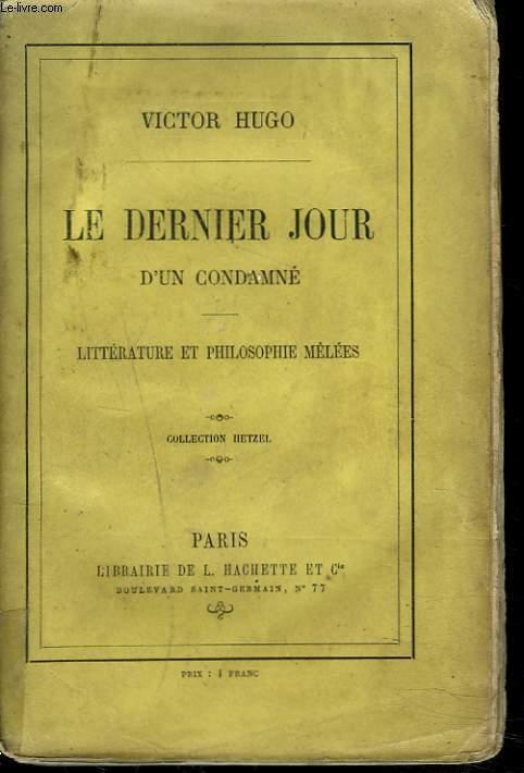 LE DERNIER JOUR D'UN CONDAMNE. LITTERATURE ET PHILOSOPHIE MELEES.
