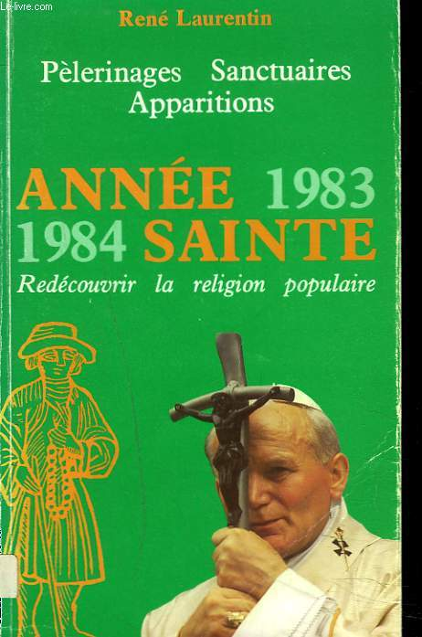 PELERINAGES SANCTUAIRES APPARITIONS - ANNEE SAINTE 1983 - 1984 - REDECOUVRIR LA RELIGION POPULAIRE.