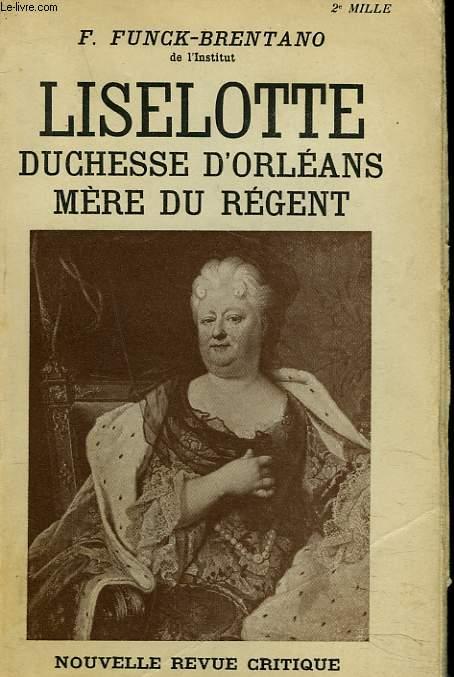 LISELOTTE. DUCHESSE D'ORLEANS. MERE DU REGENT.