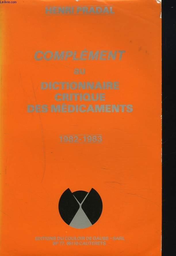 COMPLEMENT AU DICTIONNAIRE CRITIQUE DES MEDICAMENTS 1982-1983.