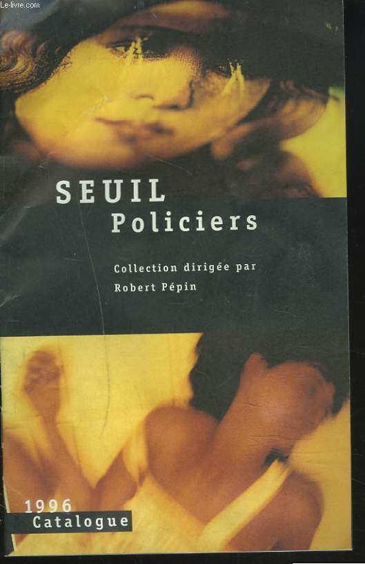 CATALOGUE SEUIL 1996. POLICIERS. COLLECTION DIRIGEE PAR ROBERT PEPIN.
