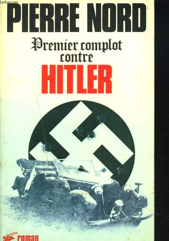 PREMIER COMPLOT CONTRE HITLER. ROMAN.
