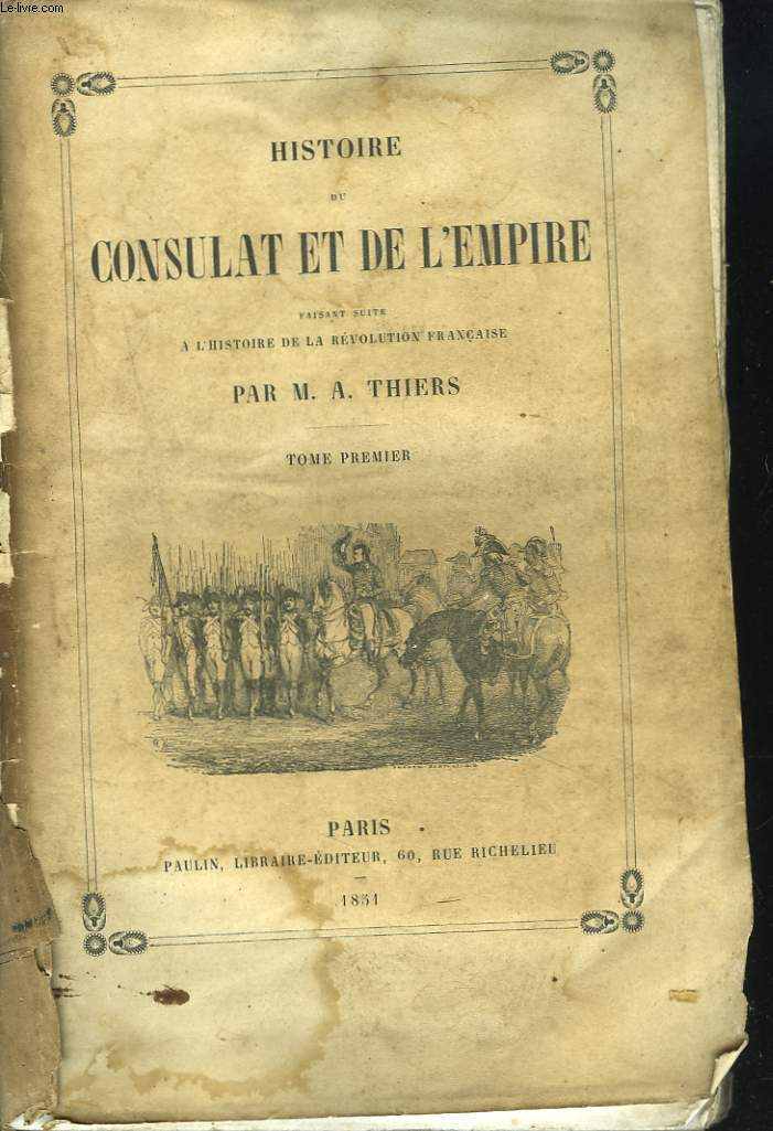 HISTOIRE DU CONSULAT ET DE L'EMPIRE FAISANT SUITE A L HISTOIRE DE LA REVOLUTION FRANCAISE. TOME PREMIER.