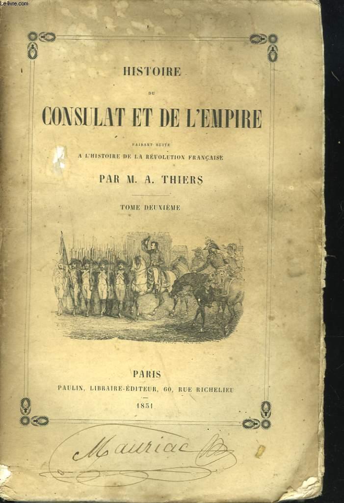 HISTOIRE DU CONSULAT ET DE L'EMPIRE FAISANT SUITE A L HISTOIRE DE LA REVOLUTION FRANCAISE. TOME DEUXIEME