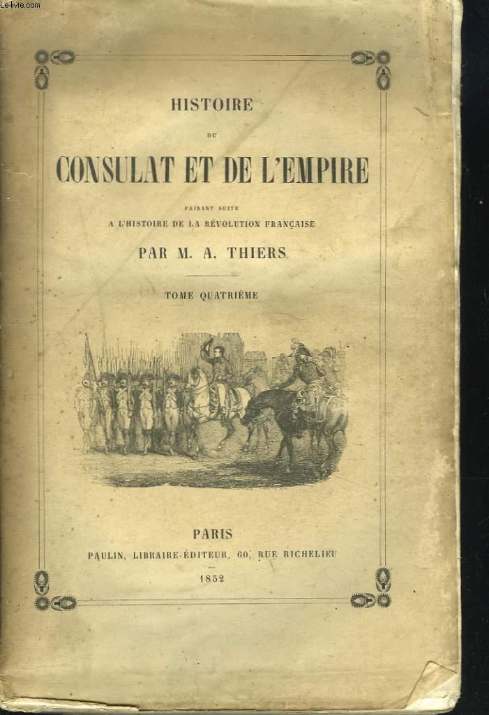 HISTOIRE DU CONSULAT ET DE L'EMPIRE FAISANT SUITE A L HISTOIRE DE LA REVOLUTION FRANCAISE. TOME QUATRIEME.