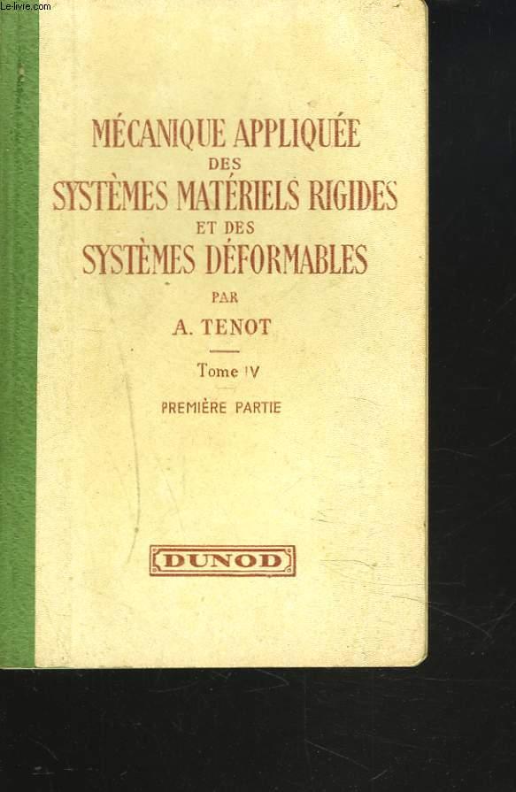 MECANIQUE APPLIQUEE DES SYSTEMES MATERIELS RIGIDES ET DES SYSTEMES DEFORMABLES. TOME IV. PREMIERE PARTIE. MECANIQUE DES SYSTEMES EN MOUVEMENT RELATIFS.