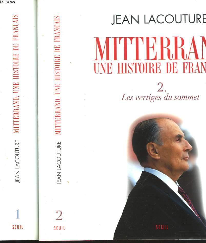 MITTERRAND. UNE HISTOIRE DE FRANCAIS. 1. LES RISQUES DE L'ESCALADE. 2. LES VERTIGES DU SOMMET.