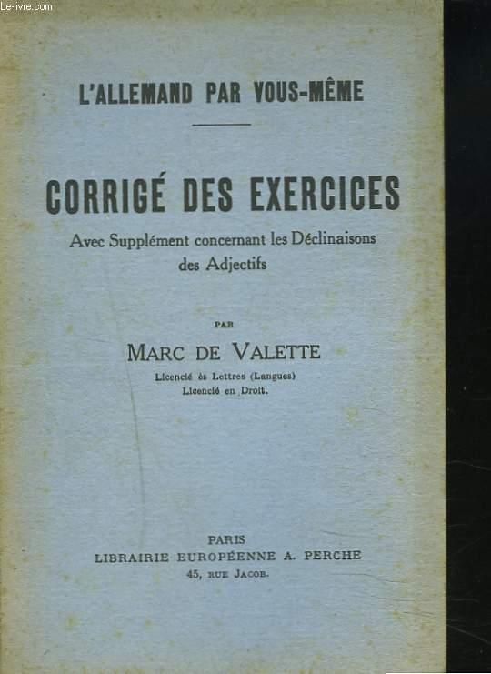 L'ALLEMAND PAR VOUS-MÊME. CORRIGE DES EXERCICES. AVEC SUPPLEMENT CONCERNANT LES DECLINAISONS DES ADJECTIFS.